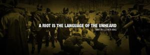 a riot is the language of the unheard MLK
